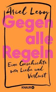 Buchcover von Ariel Levy - Gegen alle Regeln